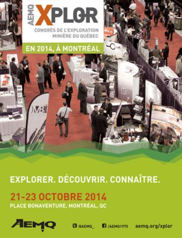 Xplor : Le congrès de l'exploration minière du Québec, du 21 au 23 octobre 2014, Place Bonaventure, Montréal (Groupe CNW/Association de l'exploration minière du Québec (AEMQ))