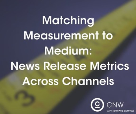 Matching Measurement to Medium: News Release Metrics Across Channels (CNW Group/CNW Group Ltd.)