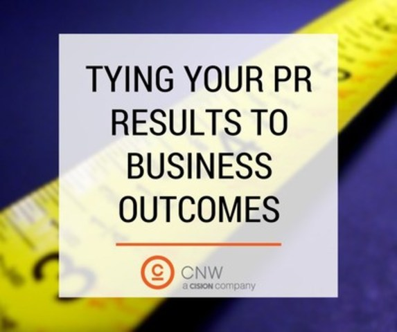 Tying your PR results to business outcomes (CNW Group/CNW Group Ltd.)