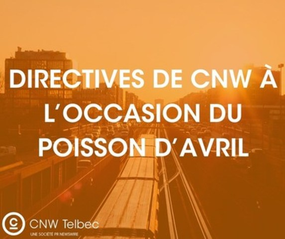 Directives de CNW à l'occasion du poisson d'avril (Groupe CNW/Groupe CNW Ltée)