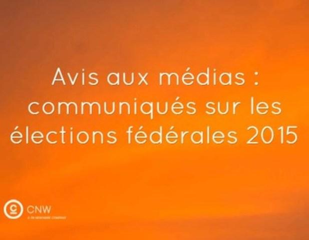 Avis aux médias : communiqués sur les élections fédérales 2015 (Groupe CNW/Groupe CNW Ltée)