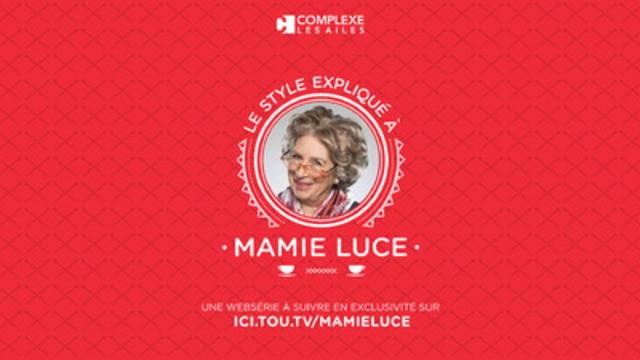 Lancement de la websérie Le style expliqué à Mamie Luce - Une websérie innovatrice et humoristique du Complexe Les Ailes pour être branché côté tendance (Groupe CNW/COMPLEXE LES AILES)