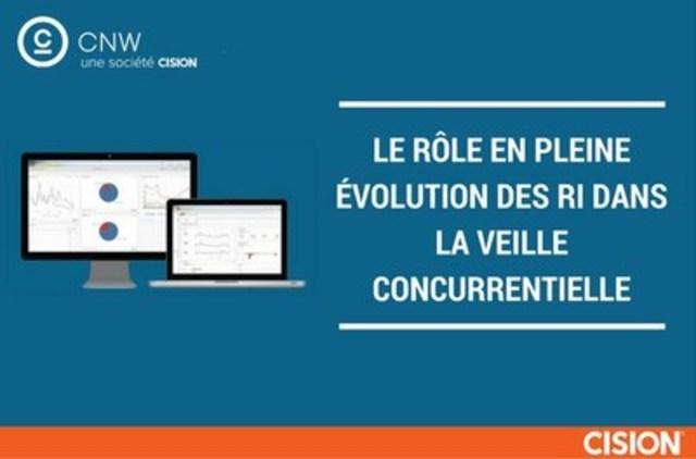 Le rôle en pleine évolution des RI dans la veille concurrentielle (Groupe CNW/Groupe CNW Ltée)