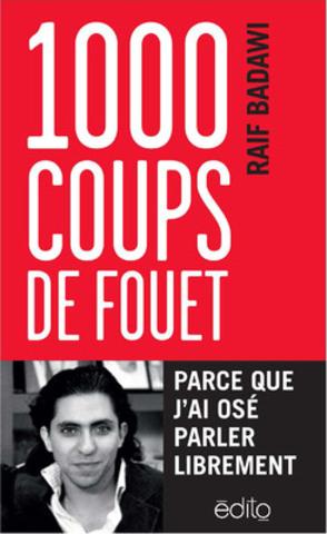 Parution le 16 juin 2015 de 1 000 coups de fouet. Parce que j'ai osé parler librement de Raif Badawi (Éditions Édito) (Groupe CNW/Gallimard Limitée / Édito)