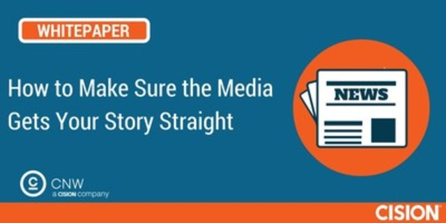 How to Make Sure the Media Gets Your Story Straight (CNW Group/CNW Group Ltd.)