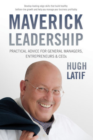 Maverick Leadership by Hugh Latif - a new type of book on business management (CNW Group/Maverick Leadership by Hugh Latif)