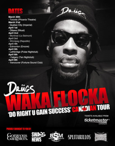 Waka Flocka's Do Right Ü Gain Success, tour across Canada. Starting March 30th, in Toronto and every day in a different city finishing April 8th, in Vancouver. (CNW Group/Swagg News International)