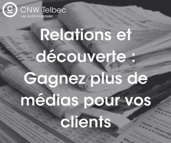 Quatre conseils pour établir des relations avec les médias (Groupe CNW/Groupe CNW Ltée)
