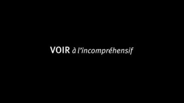 Vidéo : VOIR à l'incompréhensif