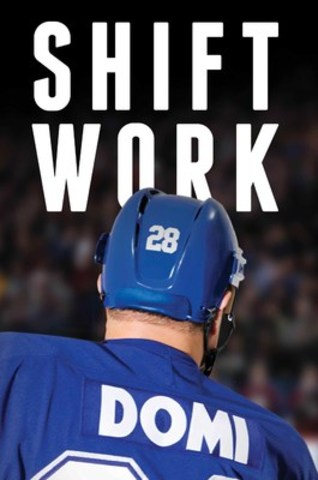 Shift Work byTie Domi. Published by Simon & Schuster Canada. (CNW Group/Simon and Schuster Canada)