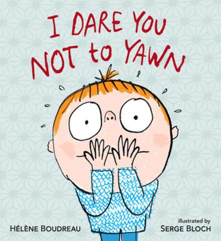 I Dare You Not to Yawn - Hélène Boudreau, Illus. Serge Bloch (Candlewick Press) (CNW Group/Toronto Public Library)