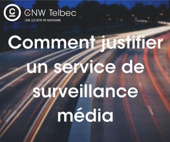 Comment justifier un service de surveillance média (Groupe CNW/Groupe CNW Ltée)