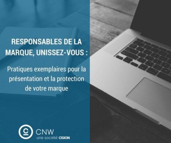 Pratiques exemplaires pour la présentation et la protection de votre marque (Groupe CNW/Groupe CNW Ltée)