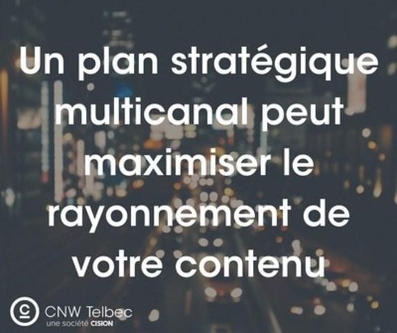 Un plan stratégique multicanal peut maximiser le rayonnement de votre contenu (Groupe CNW/Groupe CNW Ltée)