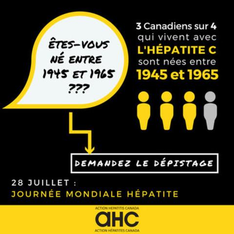 Le 28 juillet, nous soulignons la Journée mondiale contre l'hépatite. AHC recommande aux Canadien-nes nés entre 1945 et 1965 de discuter avec leur médecin de la possibilité de se faire dépister pour l''hépatite C. (Groupe CNW/Action hépatites Canada)