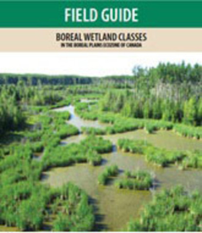 Field Guide: Boreal Wetland Classes in the Boreal Plains-Ecozone of Canada (CNW Group/Sustainable Forestry Initiative (SFI))