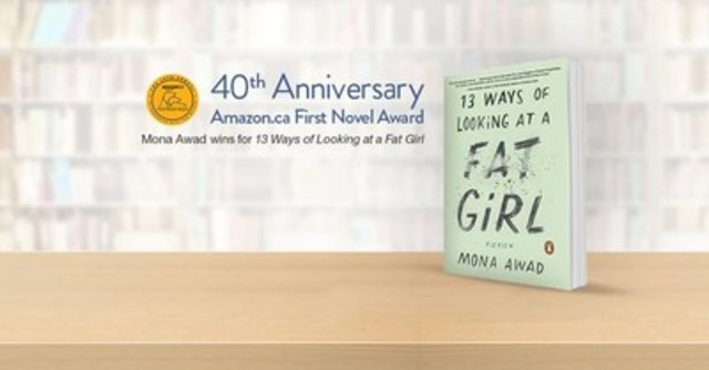 13 Ways of Looking at a Fat Girl by Mona Awad, the 2016 Winner of the Amazon.ca First Novel Award (CNW Group/Amazon.ca)