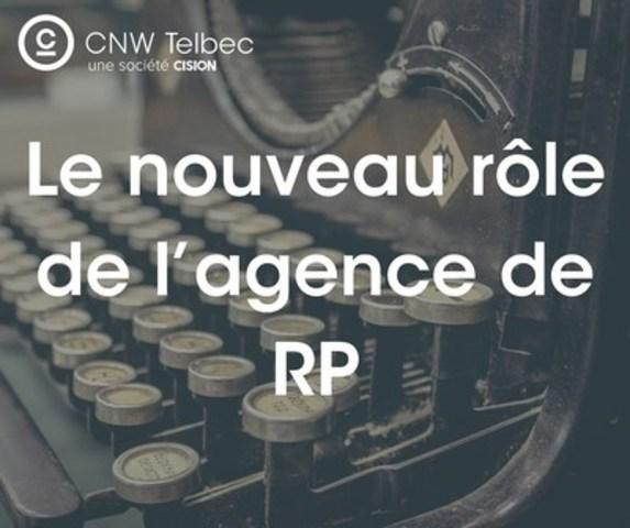 Le nouveau rôle de l'agence de RP (Groupe CNW/Groupe CNW Ltée)