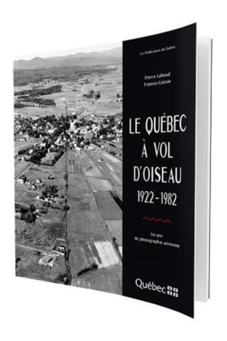 Le Québec à vol d'oiseau 1922-1982 (Groupe CNW/Publications du Québec)