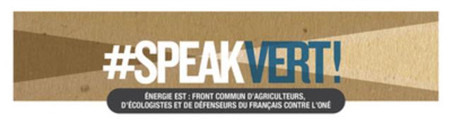#SPEAKVERT ! - Énergie Est: front commun d'agriculteurs, d'écologistes et de défenseurs du français (Groupe CNW/Société Saint-Jean-Baptiste de Montréal)