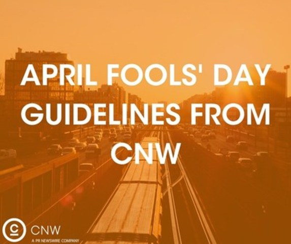 April Fools' Day Guidelines from CNW (CNW Group/CNW Group Ltd.)