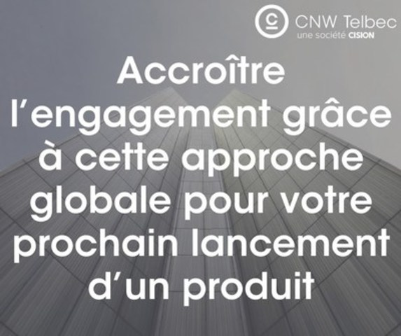 Accroître l'engagement grâce à cette approche globale pour votre prochain lancement d'un produit (Groupe CNW/Groupe CNW Ltée)