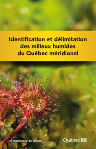 Identification et délimitation des milieux humides du Québec méridional (Groupe CNW/Publications du Québec)